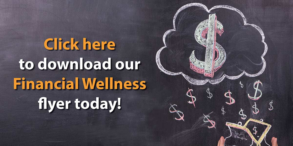Click here to download our Financial Wellness flyer today!